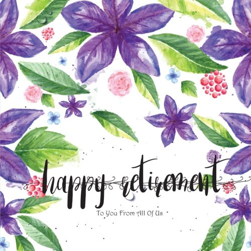 Happy Retirement to You from All of US: Retirement Message Book, Purple Florals Watercolor, Happy Retirement Guest book, Keepsake for Retirement Party (Memory Books for Retirement) (Party Memory Book)