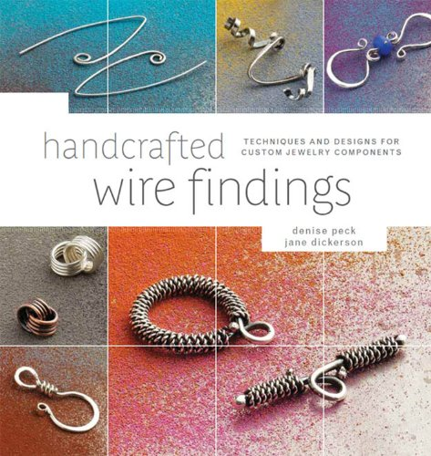 Custom Cool Jewelry (Handcrafted Wire Findings: Techniques and Designs for Custom Jewelry Components)