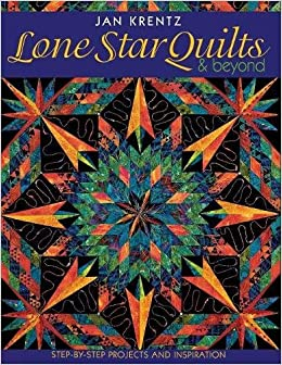 Lone Star Quilts & Beyond: Step-by-Step Projects and Inspiration ... : lone star quilt instructions - Adamdwight.com