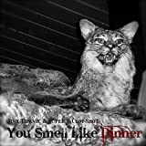 You Smell Like Dinner