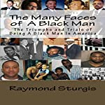 The Many Faces of a Black Man: The Triumphs and Trials of Being a Black Man in America | Raymond Sturgis