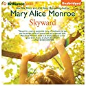 Skyward Audiobook by Mary Alice Monroe Narrated by Sandra Burr