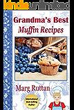 Grandma's Best Muffin Recipes (Grandma's Best Recipes Book 4)