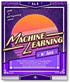 Machine Learning: w/ Java, Lvl 1: Create GREAT Machine Learning Algorithms! Build INTELLIGENT Apps TODAY! Great for: Data Mining, Neural Networks, Deep ... Intelligence (Machine Learning Series)