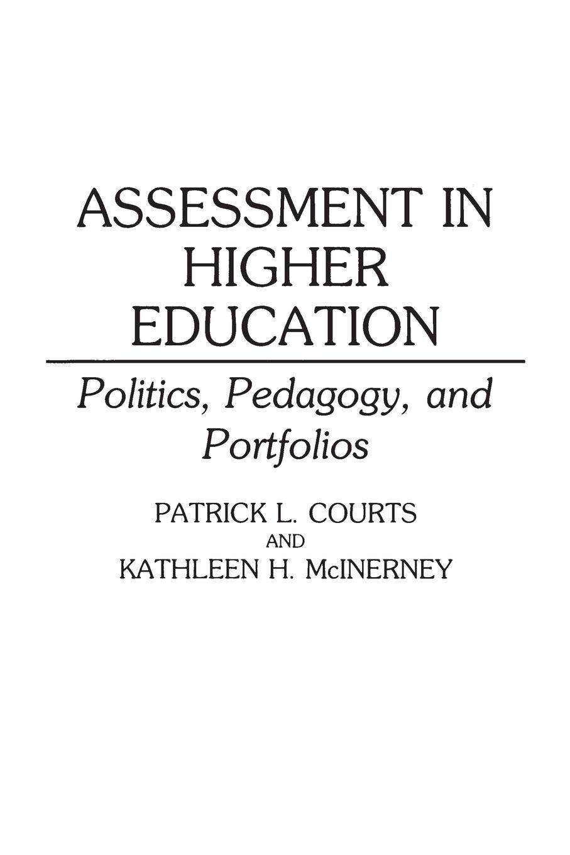Assessment in Higher Education: Politics, Pedagogy, and Portfolios: Politics, Pedagogy and Portfolios