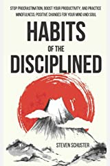Habits of the Disciplined: Stop Procrastination, Boost Your Productivity, and Practice Mindfulness: Positive Changes for Your Mind and Soul Paperback