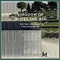 Kingdom of Olives and Ash: Writers Confront the Occupation Hörbuch von Michael Chabon - editor, Ayelet Waldman - editor, Colum McCann, Colm Toibin, Dave Eggers, Geraldine Brooks Gesprochen von: Gabra Zackman, Fred Sanders
