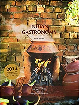 Secrets of Indian Gastronomy: With Choicest Traditional Indian Recipes from the Collections of Top Professional Chefs of India