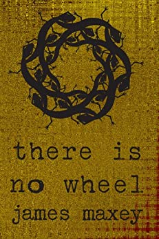There is No Wheel by [Maxey, James]