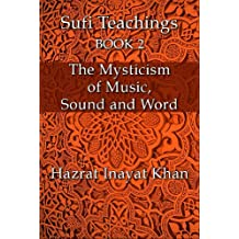 The Mysticism of Music, Sound and Word (The Sufi Teachings of Hazrat Inayat Khan Book 2)