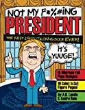 Not My F*cking President: Trump Adult Coloring Book