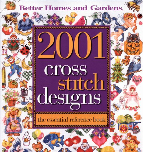 2001 Cross Stitch Designs: The Essential Reference Book (Better Homes and Gardens Cooking) (And Homes Stitch Gardens Cross Better)