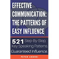 Effective Communication: The Patterns of Easy Influence: Master business communication, professional communication, and…