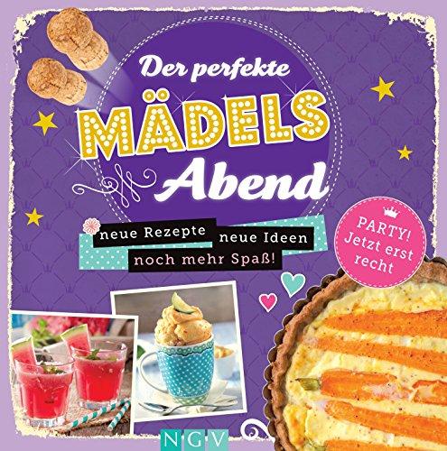Der perfekte Mädelsabend - Vol. 2: Neue Rezepte, neue Ideen, noch mehr Spaß! (German Edition) (Spa Snack Ideas)