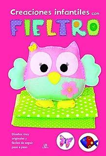 Creaciones Infantiles con Fieltro: Diseños muy Originales y Fáciles de Seguir Paso a Paso (