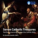 Seven Catholic Treasures: The Deuterocanonical Books of the Catholic Bible Lecture by Dr. Dorothy Jonaitis D. Min. Narrated by Dr. Dorothy Jonaitis D. Min.