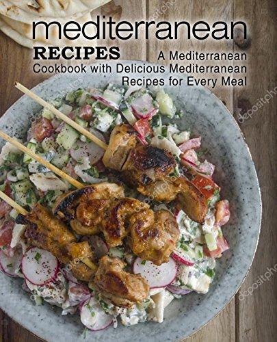 Mediterranean Recipes: A Mediterranean Cookbook with Delicious Mediterranean Recipes for Every Meal by BookSumo Press