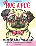 Hug a Pug coloring book for adults: Much loved dogs and puppies coloring book for grown ups