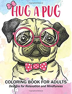 Hug A Pug Coloring Book For Adults Much Loved Dogs And Puppies