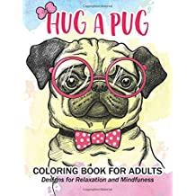 Hug A Pug Coloring Book For Adults Much Loved Dogs And Puppies Grown Ups