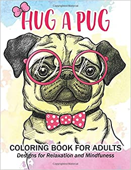 Amazoncom Hug a Pug coloring book for adults Much loved dogs