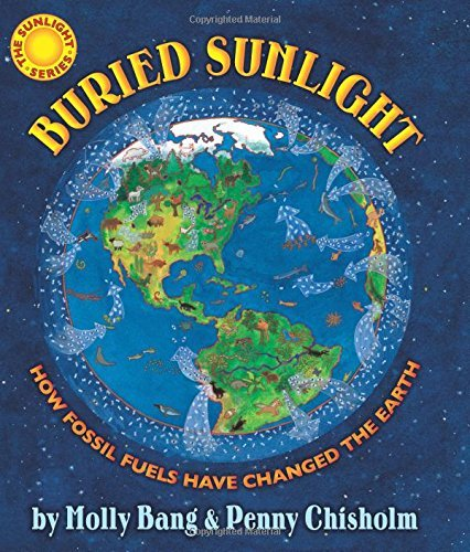 Buried Sunlight: How Fossil Fuels Have Changed the Earth by Molly Bang (2014-09-30) (Fossil Legends)