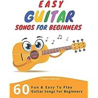 Easy Guitar Songs For Beginners: 60 Fun & Easy To Play Guitar Songs For Beginners (Sheet Music + Tabs + Chords + Lyrics)