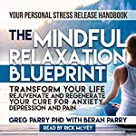 The Mindful Relaxation Blueprint | Greg Parry PhD