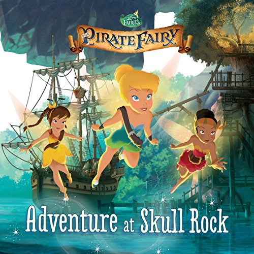 Pirates And Fairies (Tinker Bell and the Pirate Fairy:  Adventure at Skull Rock (Disney Storybook)