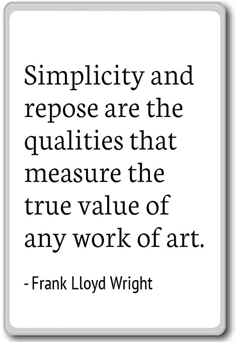 Frank Lloyd Wright Quotes | Simplicity And Repose Are The Qualities Frank Lloyd Wright