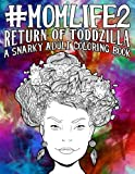 Mom Life 2: Return of Toddzilla: A Snarky Adult Colouring Book: A Unique & Funny Antistress Coloring Gift for Moms To Be, New Mommys, Pregnant Women & ... Relief & Mindful Meditation) (Volume 2)