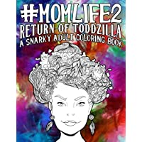 Mom Life 2: Return of Toddzilla: A Snarky Adult Colouring Book: A Unique & Funny Antistress Coloring Gift for Moms To Be, New Mommys, Pregnant Women & Expecting Mothers