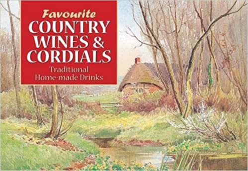 Our favourite recipes: favourite country wines and cordials | amazon.com