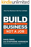 Build a Business, Not a Job: Grow Your Business & Get Your Life Back