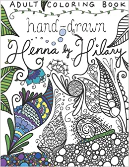 Adult Coloring Book: Hand-Drawn Henna by Hilary: Hilary ...
