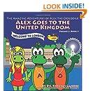 Alex Goes to the United Kingdom: The Amazing Adventures of Alex the Crocodile (Volume 2)