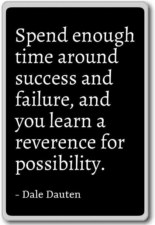 com spend enough time around success and failure a
