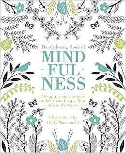 The Coloring Book Of Mindfulness 50 Quotes And Designs To Help You Focus Slow Down De Stress Quadrille Publishing Holly MacDonald 9781849497305