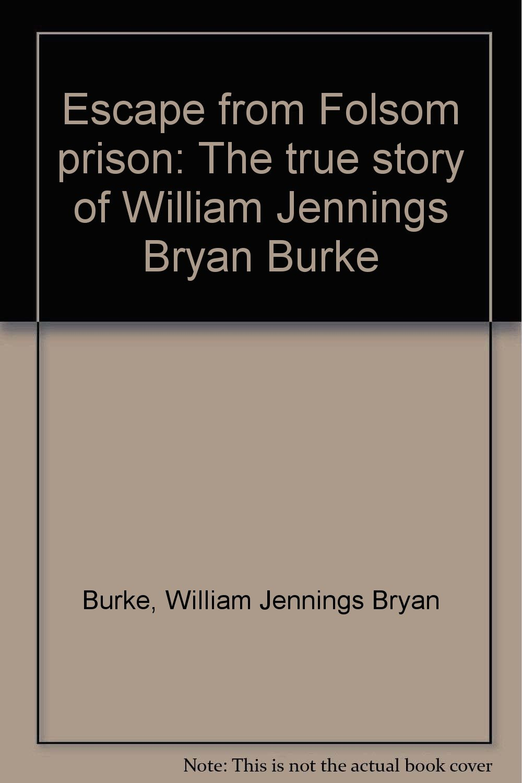 Escape From Folsom Prison - The True Story of William Jennings Bryan Burke