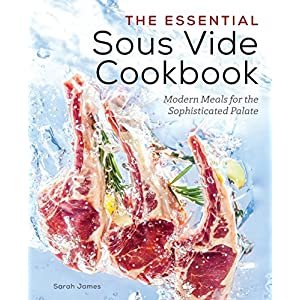 The Essential Sous Vide Cookbook Modern Meals for The Sophisticated Palate