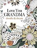Love You GRANDMA: doodle & dream: A beautiful and inspiring colouring book for Grandmas everywhere