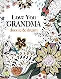 img - for Love You GRANDMA: doodle & dream: A beautiful and inspiring colouring book for Grandmas everywhere book / textbook / text book