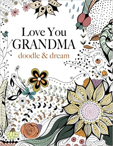 Love You GRANDMA Doodle Dream A Beautiful And Inspiring Colouring Book For Grandmas Everywhere Christina Rose 9781909855847 Amazon Books