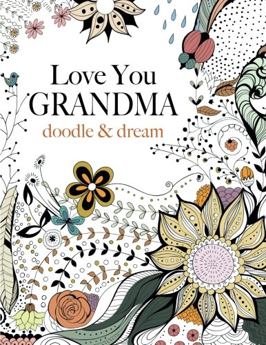 Love You GRANDMA Doodle Dream A Beautiful And Inspiring Colouring Book For Grandmas