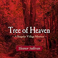 Tree of Heaven: A Singular Village Mystery Audiobook by Eleanor Sullivan Narrated by Moira Driscoll