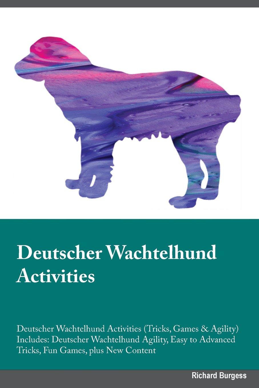 Deutscher Wachtelhund Activities Deutscher Wachtelhund Activities (Tricks, Games & Agility) Includes: Deutscher Wachtelhund Agility, Easy to Advanced Tricks, Fun Games, plus New Content pdf