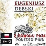 Z powodu picia podlego piwa (Hondelykiem i Cadronem 2) | Eugeniusz Debski