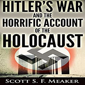 Hitler's War and the Horrific Account of the Holocaust Audiobook