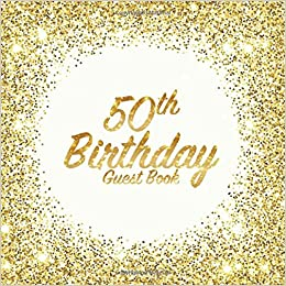 50th Birthday Guest Book Party Celebration Keepsake For Family And Friends To Write Best Wishes Messages Or Sign In Square Golden Glitter Print