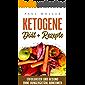 Ketogene Diät + Rezepte: Erfolgreich Gesund ohne Hungergefühl Abnehmen, Grundwissen mit Tipps und Tricks